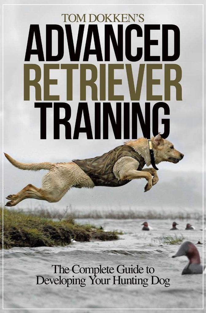Tom Dokken's Advanced Retriever Training als eBook epub