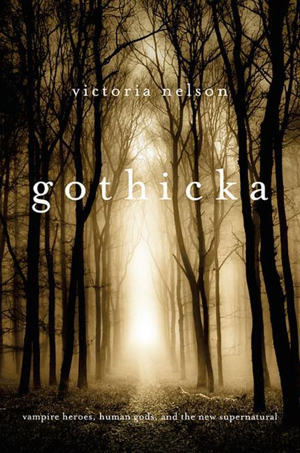 Gothicka: Vampire Heroes, Human Gods, and the New Supernatural.pdf