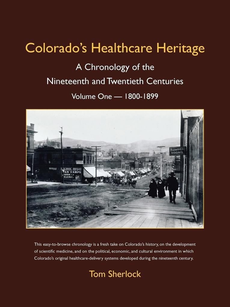 Colorados Healthcare Heritage: A Chronology of the Nineteenth and Twentieth Centuries Volume One - 1800-1899.pdf