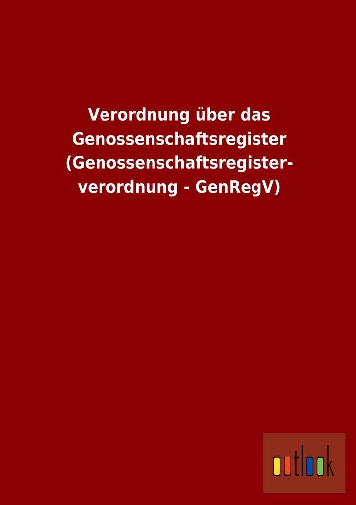 Verordnung über das Genossenschaftsregister (Genossenschaftsregister- verordnung - GenRegV).pdf