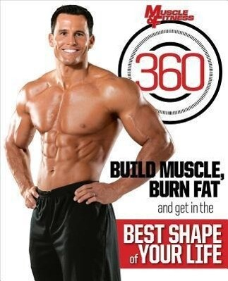 Muscle & Fitness 360: Build Muscle, Burn Fat and Get in the Best Shape of Your Life.pdf