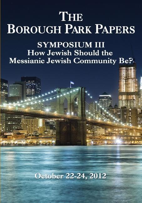 The Borough Park Papers: Symposium III: How Jewish Should the Messianic Jewish Community Be?.pdf