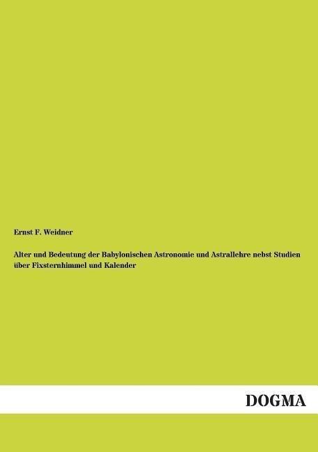Alter und Bedeutung der Babylonischen Astronomie und Astrallehre nebst Studien über Fixsternhimmel und Kalender.pdf