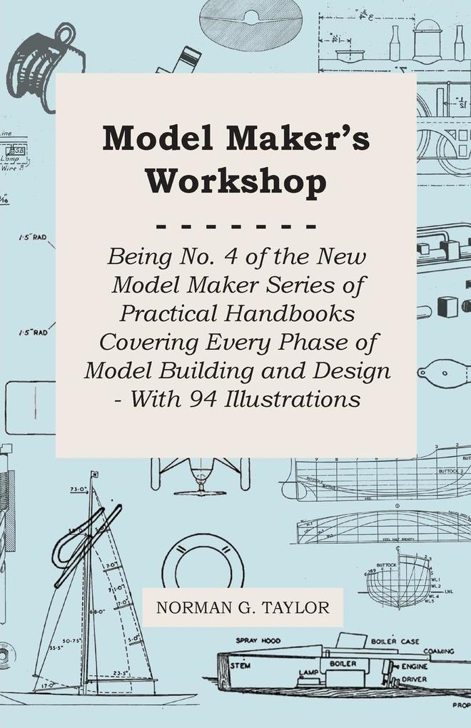 Model Makers Workshop - Being No. 4 of the New Model Maker Series of Practical Handbooks Covering Every Phase of Model Building and Design - With 94 Illustrations.pdf