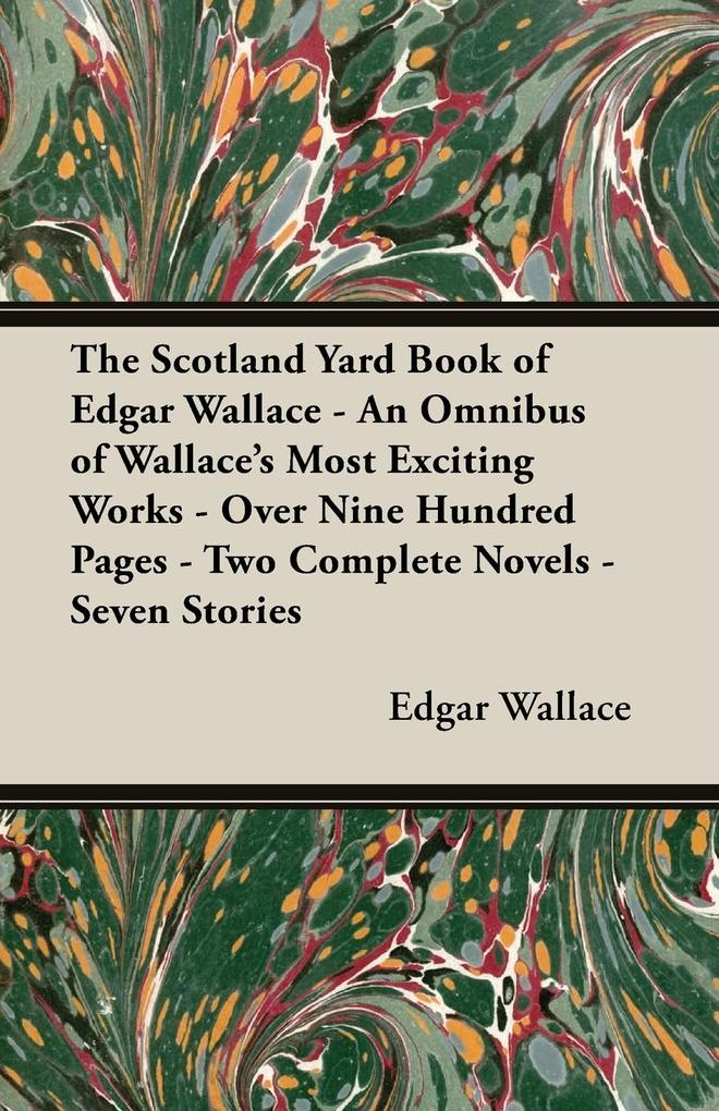 The Scotland Yard Book of Edgar Wallace - An Omnibus of Wallaces Most Exciting Works - Over Nine Hundred Pages - Two Complete Novels - Seven Stories.pdf