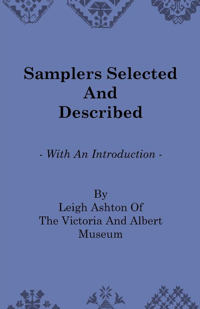 Samplers Selected and Described - With an Introduction by Leigh Ashton of the Victoria and Albert Museum.pdf