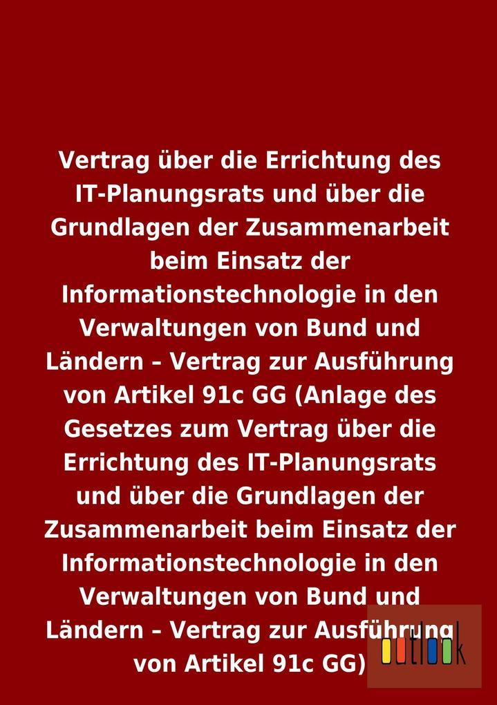 Vertrag über die Errichtung des IT-Planungsrats und über die Grundlagen der Zusammenarbeit beim Einsatz der Informationstechnologie in den Verwaltungen von Bund und Ländern - Vertrag zur Ausführung von Artikel 91c GG.pdf