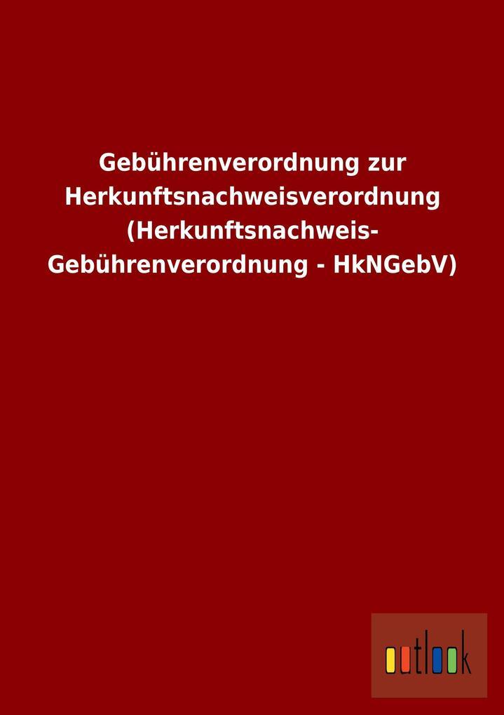 Gebührenverordnung zur Herkunftsnachweisverordnung (Herkunftsnachweis- Gebührenverordnung - HkNGebV).pdf