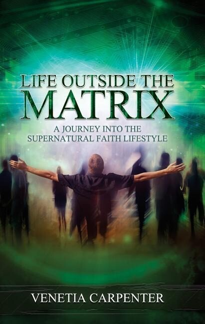 Life Outside the Matrix: A Journey Into the Supernatural Lifestyle.pdf