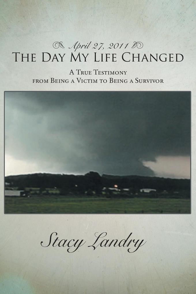 April 27, 2011, the Day My Life Changed: A True Testimony from Being a Victim to Being a Survivor.pdf