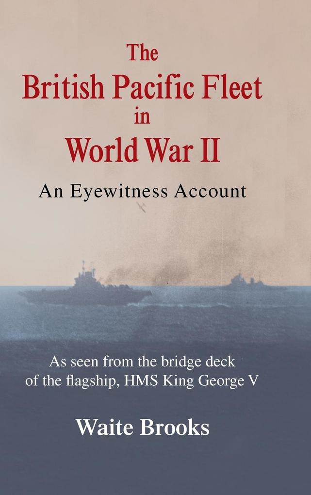 The British Pacific Fleet in World War II: An Eyewitness Account.pdf