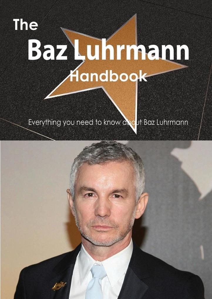 The Baz Luhrmann Handbook - Everything You Need to Know about Baz Luhrmann.pdf