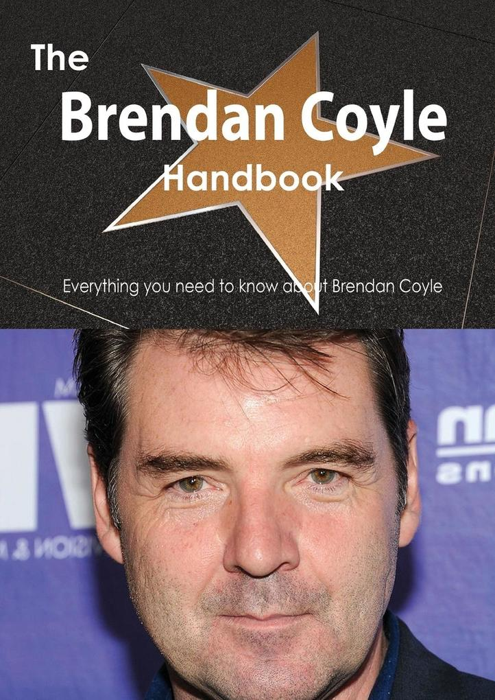 The Brendan Coyle Handbook - Everything You Need to Know about Brendan Coyle.pdf