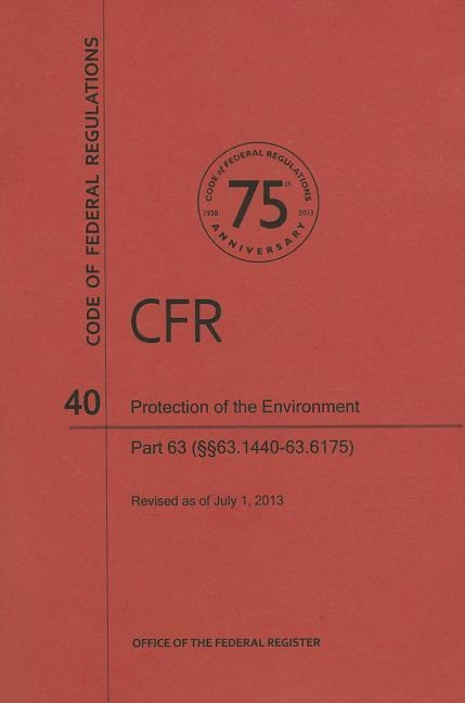 Code of Federal Regulations Title 40, Protection of Environment, Parts63 (63. 144063. 6175), 2013.pdf