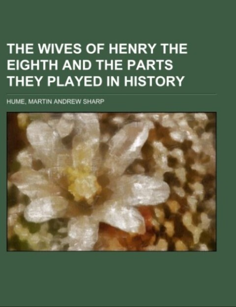 The Wives of Henry the Eighth and the Parts They Played in History.pdf