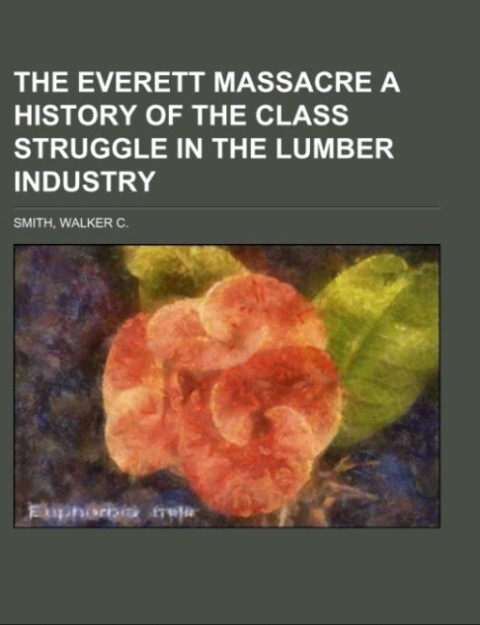 The Everett massacre A history of the class struggle in the lumber industry.pdf