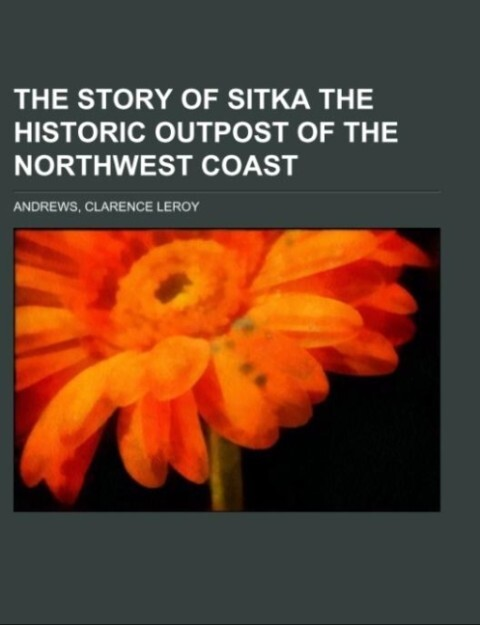 The Story of Sitka The Historic Outpost of the Northwest Coast.pdf