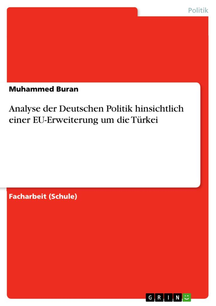 Analyse der Deutschen Politik hinsichtlich einer EU-Erweiterung um die Türkei.pdf