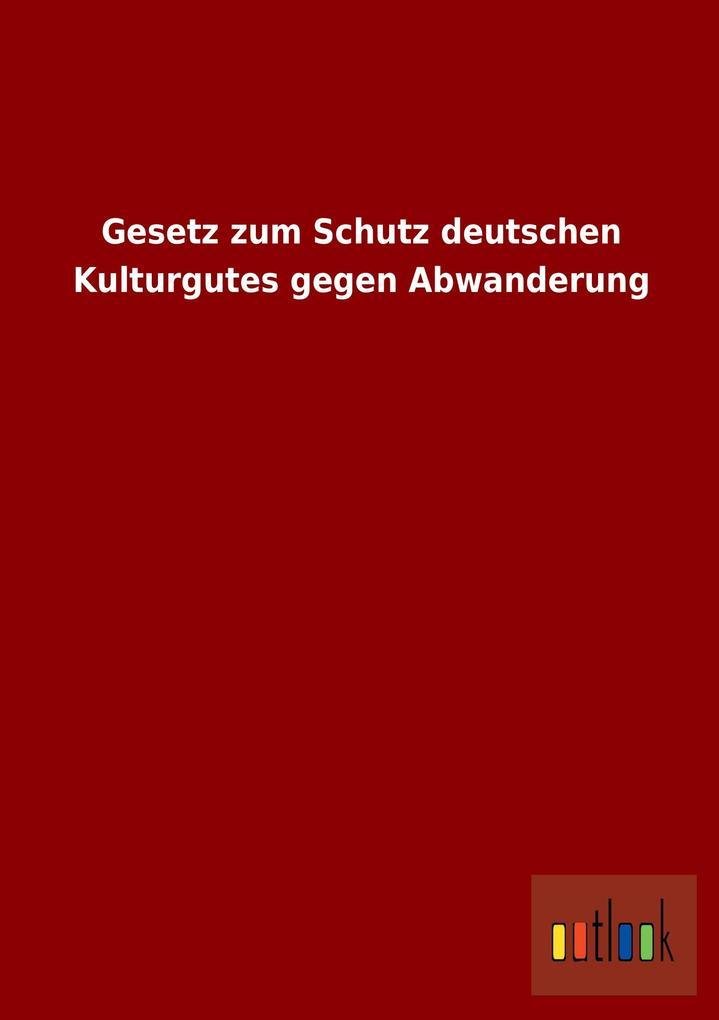 Gesetz zum Schutz deutschen Kulturgutes gegen Abwanderung.pdf