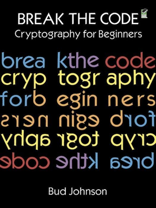 Break the Code: Cryptography for Beginners als Taschenbuch