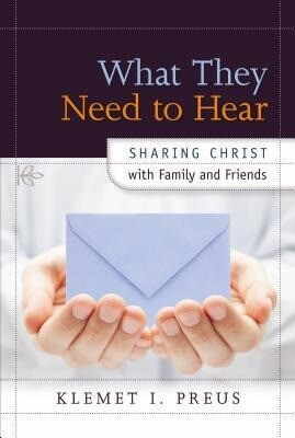 What They Need to Hear: Sharing Christ with Family and Friends.pdf