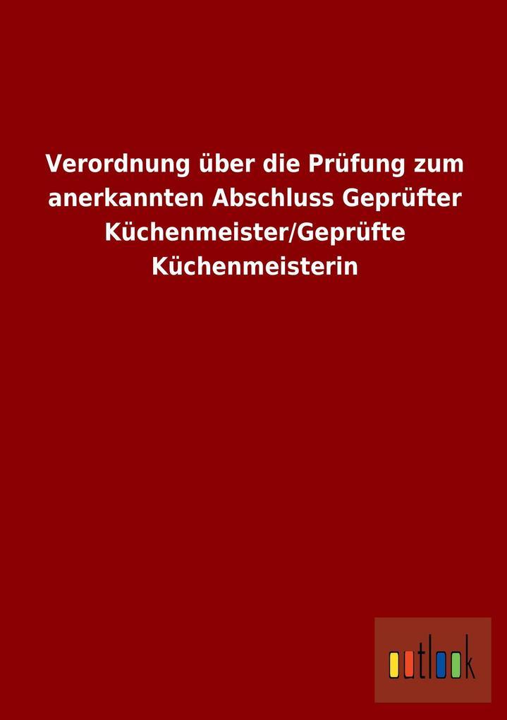 Verordnung über die Prüfung zum anerkannten Abschluss Geprüfter Küchenmeister/Geprüfte Küchenmeisterin.pdf