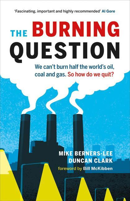 The Burning Question: We Cant Burn Half the Worlds Oil, Coal, and Gas. So How Do We Quit?.pdf