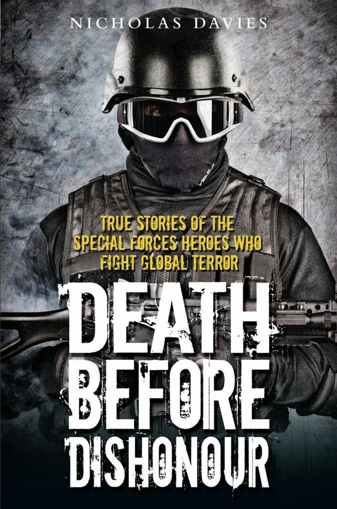 Death Before Dishonour - True Stories of The Special Forces Heroes Who Fight Global Terror.pdf