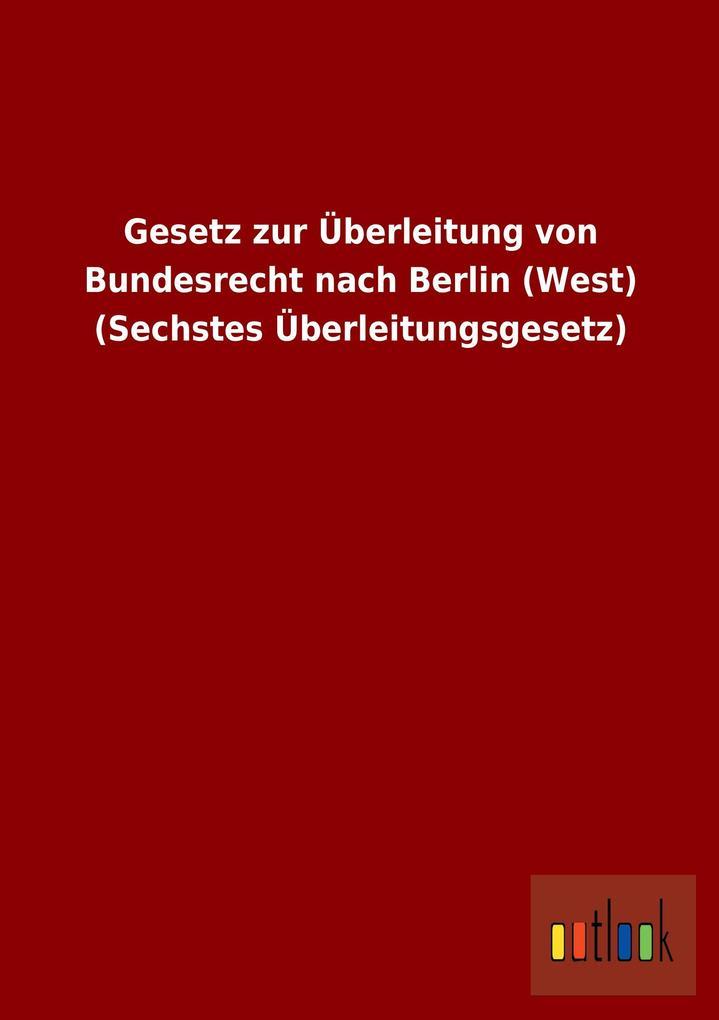 Gesetz zur Überleitung von Bundesrecht nach Berlin (West) (Sechstes Überleitungsgesetz).pdf