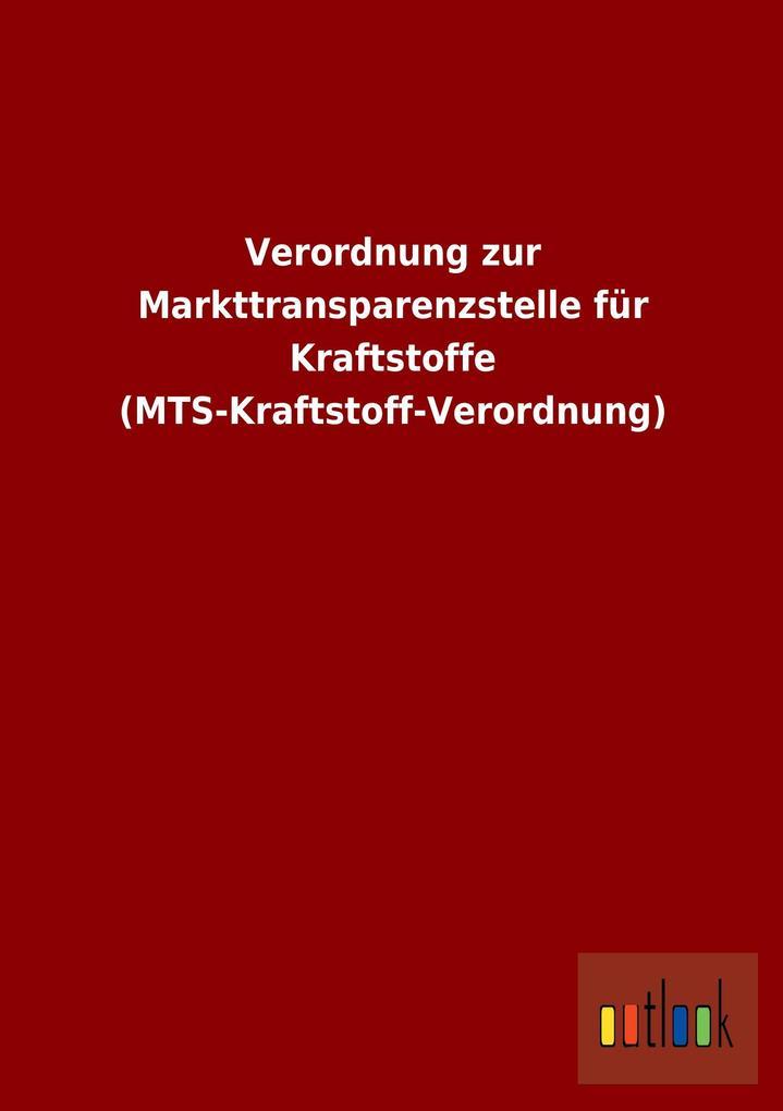 Verordnung zur Markttransparenzstelle für Kraftstoffe (MTS-Kraftstoff-Verordnung).pdf