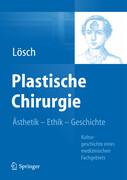 Plastische Chirurgie - Ästhetik Ethik Geschichte