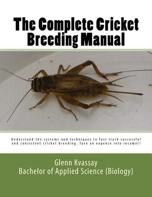 The Complete Cricket Breeding Manual: Understand the Systems and Techniques to Fast Track Successful and Consistent Cricket Breeding..pdf