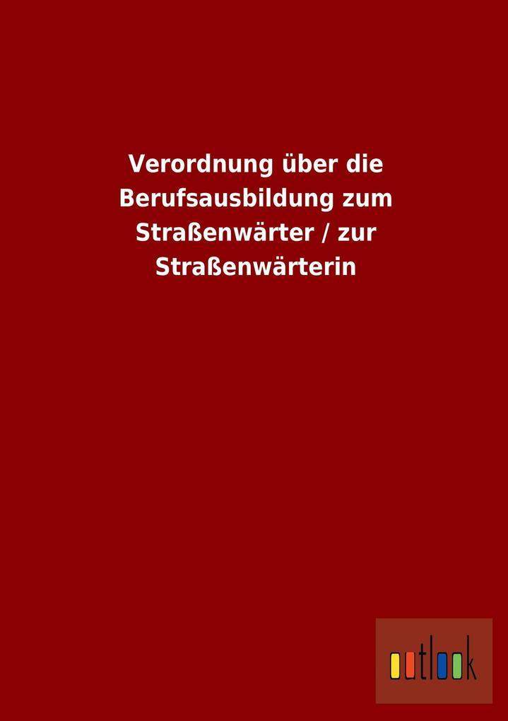 Verordnung über die Berufsausbildung zum Straßenwärter / zur Straßenwärterin.pdf