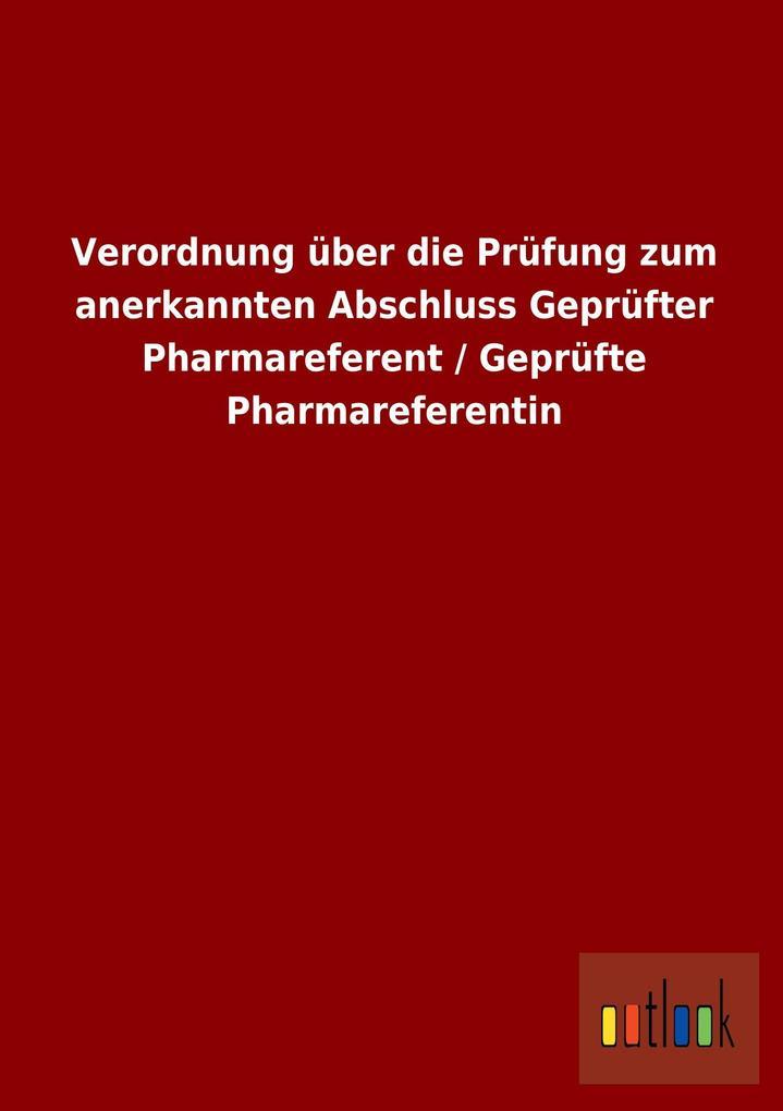 Verordnung über die Prüfung zum anerkannten Abschluss Geprüfter Pharmareferent / Geprüfte Pharmareferentin.pdf