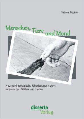 Menschen, Tiere und Moral: Neurophilosophische Überlegungen zum moralischen Status von Tieren.pdf