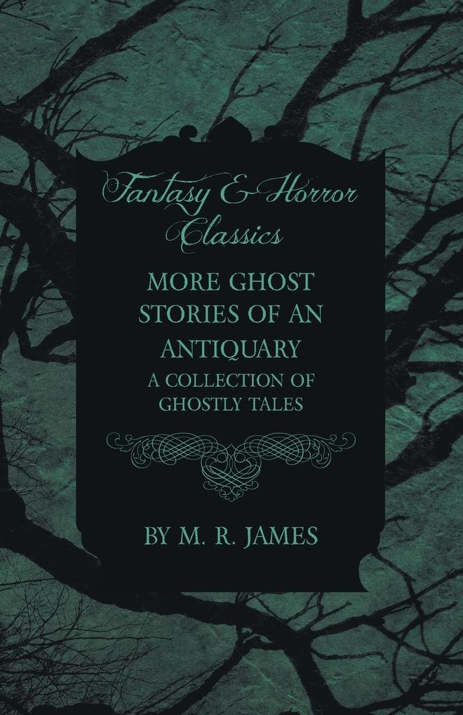 More Ghost Stories of an Antiquary - A Collection of Ghostly Tales (Fantasy and Horror Classics).pdf