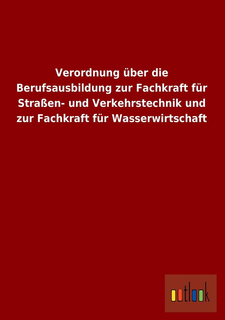 Verordnung über die Berufsausbildung zur Fachkraft für Straßen- und Verkehrstechnik und zur Fachkraft für Wasserwirtschaft.pdf