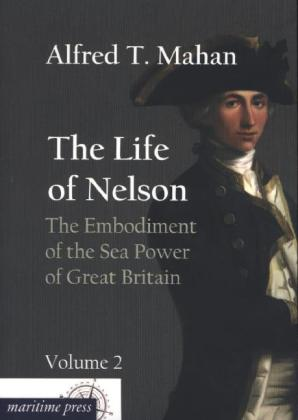 The Life of Nelson: The Embodiment of the Sea Power of Great Britain.pdf