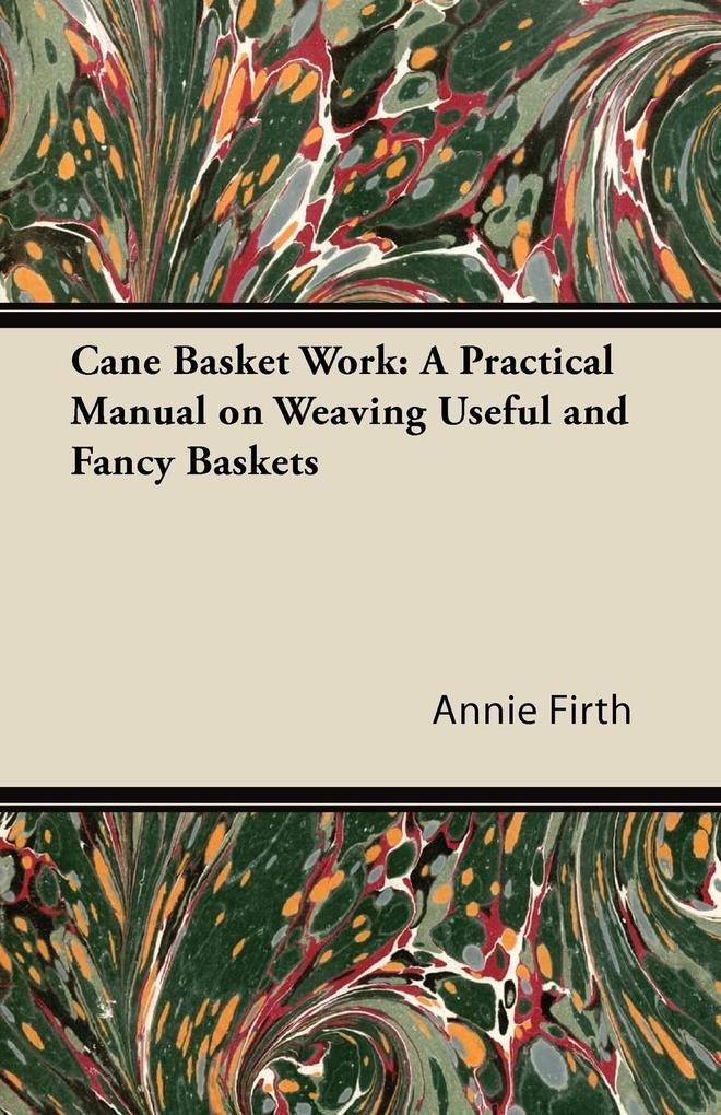 Cane Basket Work: A Practical Manual on Weaving Useful and Fancy Baskets.pdf