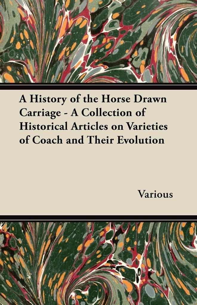 A History of the Horse Drawn Carriage - A Collection of Historical Articles on Varieties of Coach and Their Evolution.pdf