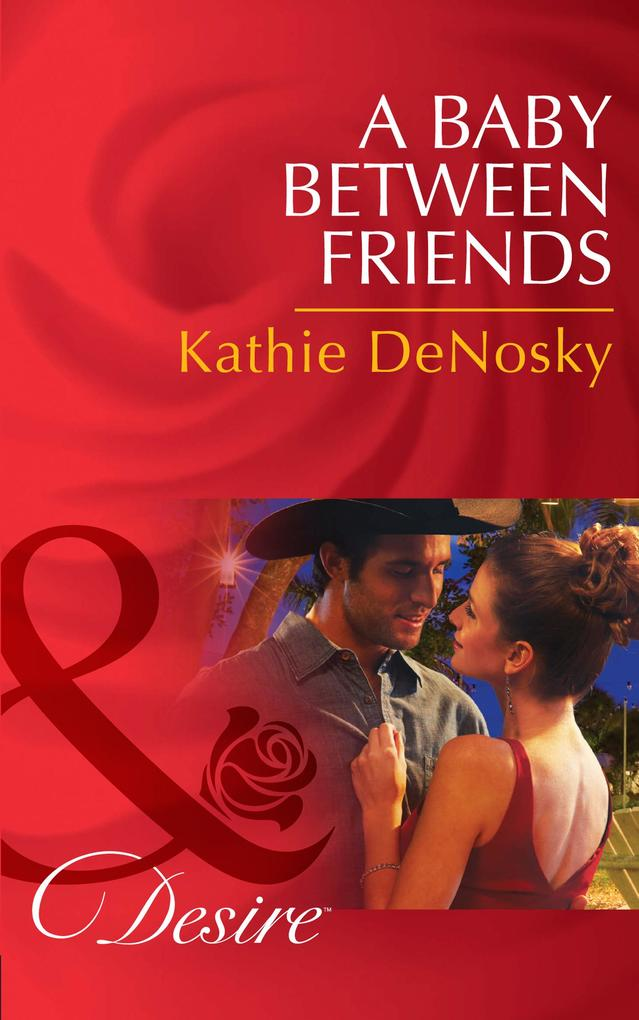 A Baby Between Friends (Mills & Boon Desire) (The Good, the Bad and the Texan, Book 2).pdf