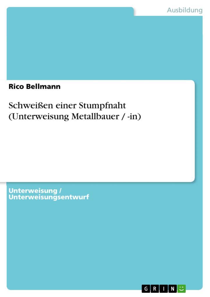 Schweißen einer Stumpfnaht (Unterweisung Metallbauer / -in).pdf