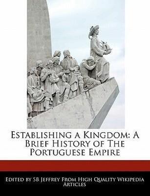 Establishing a Kingdom: A Brief History of the Portuguese Empire.pdf