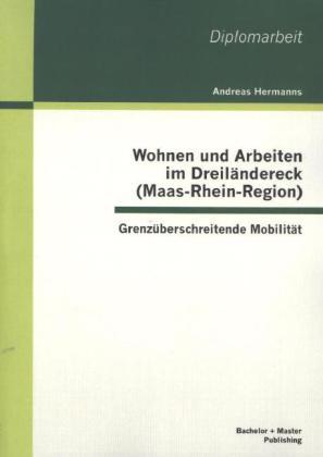 Wohnen und Arbeiten im Dreiländereck (Maas-Rhein-Region): Grenzüberschreitende Mobilität.pdf