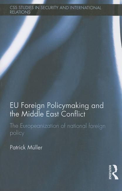 EU Foreign Policymaking and the Middle East Conflict: The Europeanization of National Foreign Policy.pdf