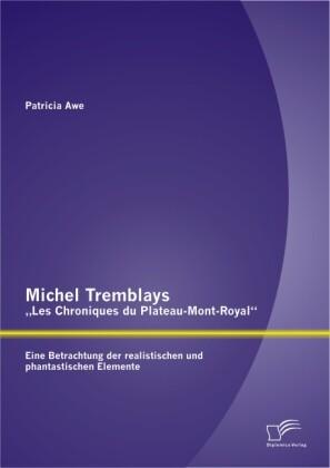Michel Tremblays Les Chroniques du Plateau-Mont-Royal: Eine Betrachtung der realistischen und phantastischen Elemente.pdf