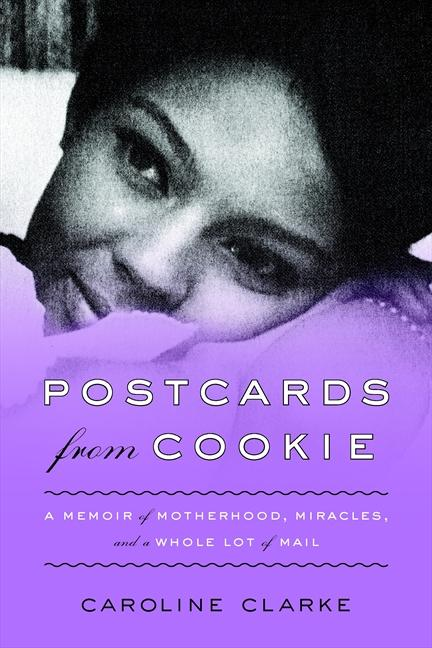 Postcards from Cookie: A Memoir of Motherhood, Miracles, and a Whole Lot of Mail.pdf