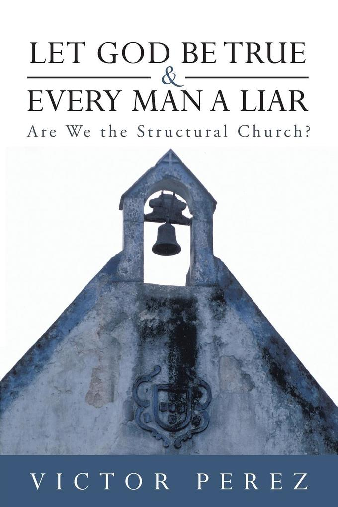 Let God Be True and Every Man a Liar: Are We the Structural Church?.pdf