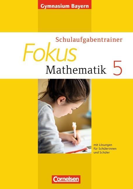 Fokus Mathematik 5. Jahrgangsstufe. Schulaufgabentrainer mit Lösungen. Ausgabe 2013. Gymnasium Bayern.pdf