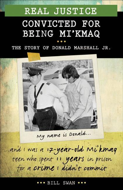 Real Justice: Convicted for Being Mikmaq: The Story of Donald Marshall Jr..pdf